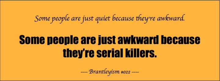 Some people are just quiet because they're awkward.  Some people are just awkward because they're serial killers.